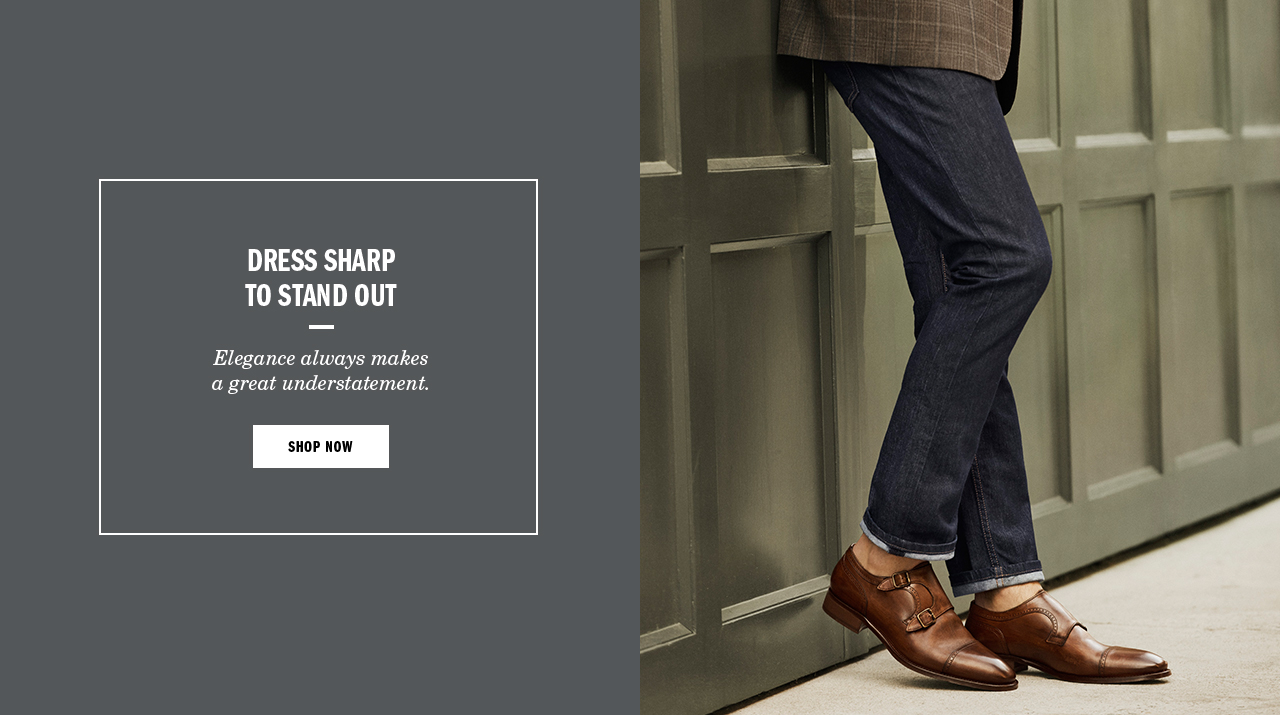 Dress Sharp to Stand Out - Shop Men's Shoes