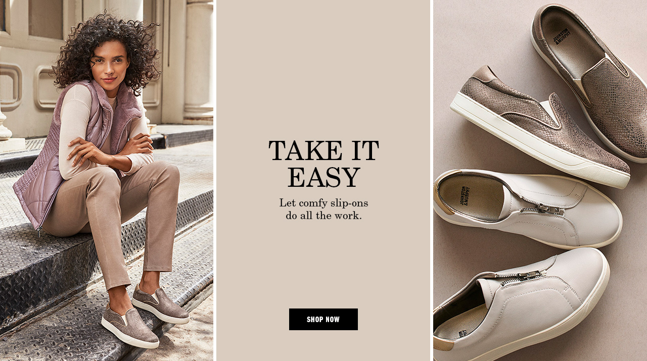 Take it Easy. Let comfy slip-ons do all the work.
