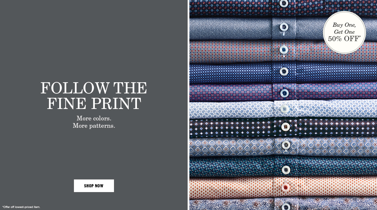 Follow the Fine Print. More colors. More patterns.
